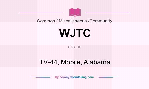 What does WJTC mean? It stands for TV-44, Mobile, Alabama