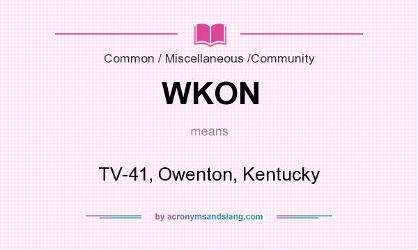 What does WKON mean? It stands for TV-41, Owenton, Kentucky
