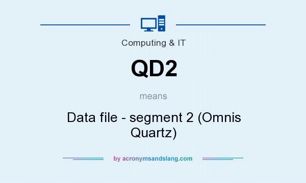 What does QD2 mean? It stands for Data file - segment 2 (Omnis Quartz)