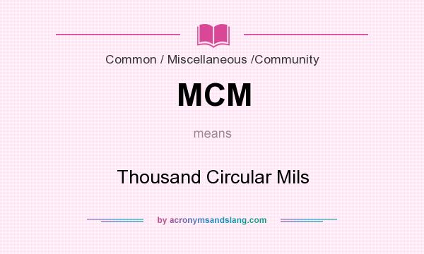 What does MCM mean? It stands for Thousand Circular Mils