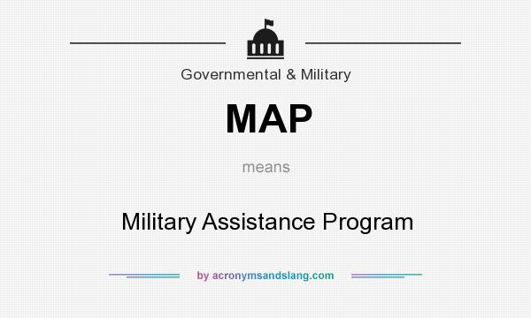 What does MAP mean? It stands for Military Assistance Program