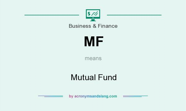 What does MF mean? It stands for Mutual Fund
