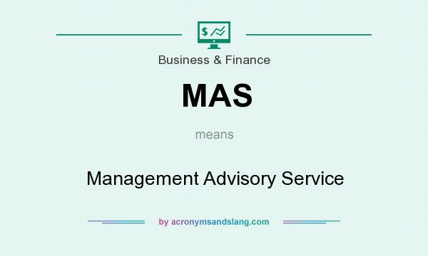 What does MAS mean? It stands for Management Advisory Service