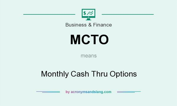 What does MCTO mean? It stands for Monthly Cash Thru Options