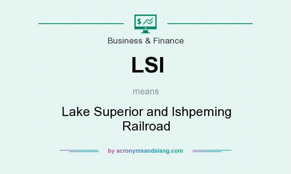 What does LSI mean? It stands for Lake Superior and Ishpeming Railroad
