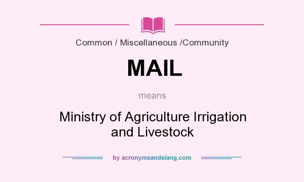 What does MAIL mean? It stands for Ministry of Agriculture Irrigation and Livestock