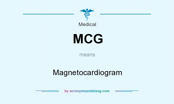 What does MCG mean? It stands for Magnetocardiogram
