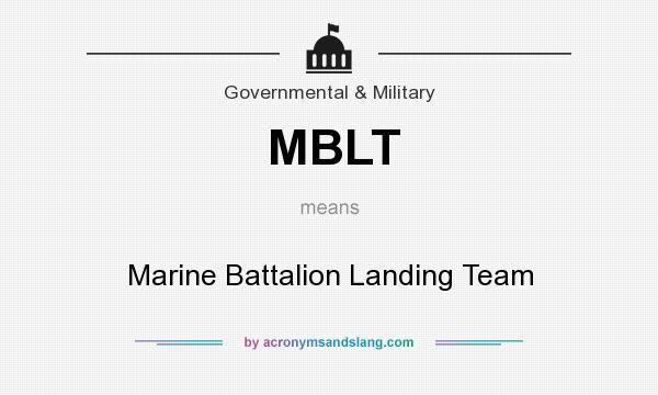 What does MBLT mean? It stands for Marine Battalion Landing Team