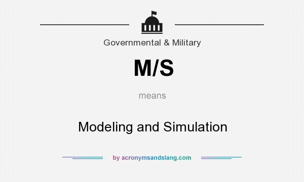 What does M/S mean? It stands for Modeling and Simulation