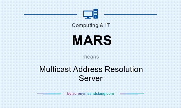 What does MARS mean? It stands for Multicast Address Resolution Server