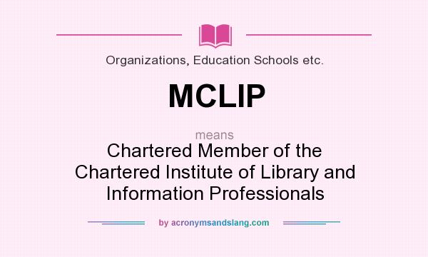 What does MCLIP mean? It stands for Chartered Member of the Chartered Institute of Library and Information Professionals