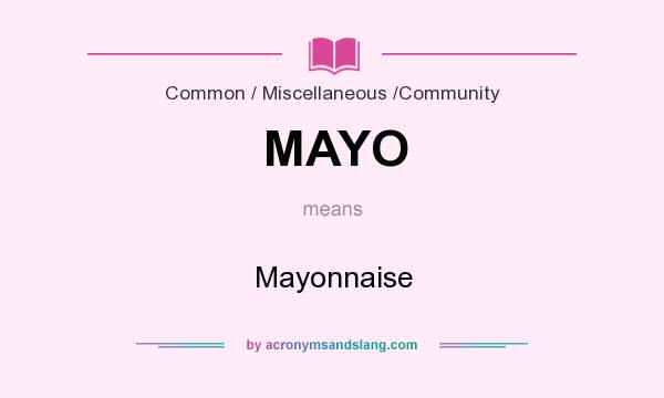 What does MAYO mean? It stands for Mayonnaise