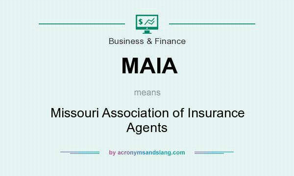 What does MAIA mean? It stands for Missouri Association of Insurance Agents
