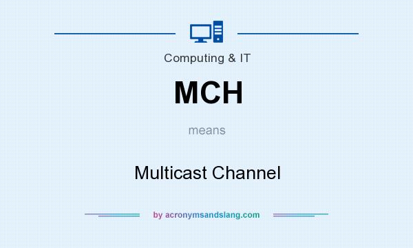 What does MCH mean? It stands for Multicast Channel