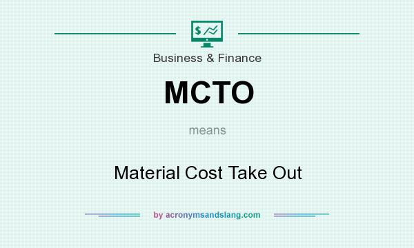 What does MCTO mean? It stands for Material Cost Take Out