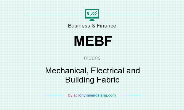 What does MEBF mean? It stands for Mechanical, Electrical and Building Fabric