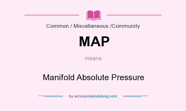 What does MAP mean? It stands for Manifold Absolute Pressure