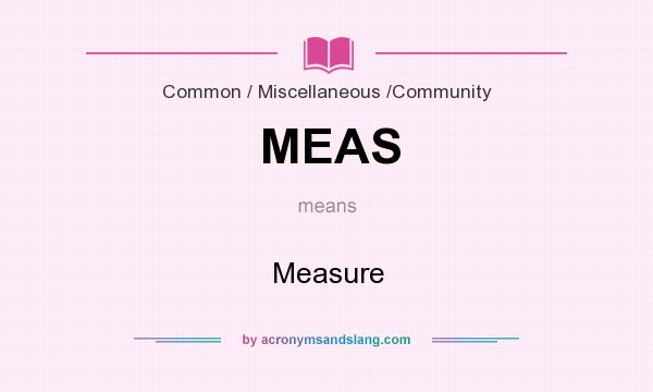 What does MEAS mean? It stands for Measure