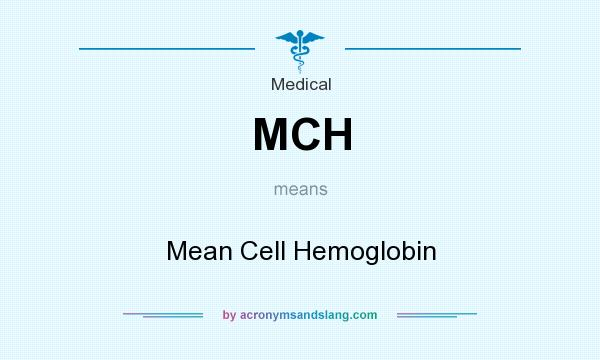 What does MCH mean? It stands for Mean Cell Hemoglobin