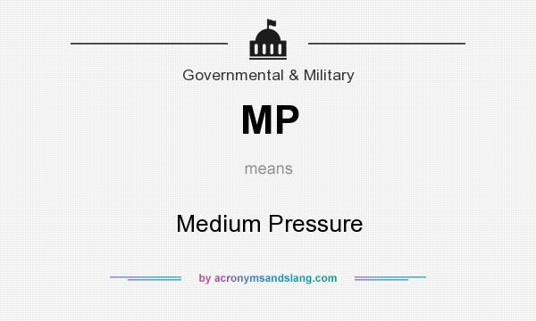 What does MP mean? It stands for Medium Pressure