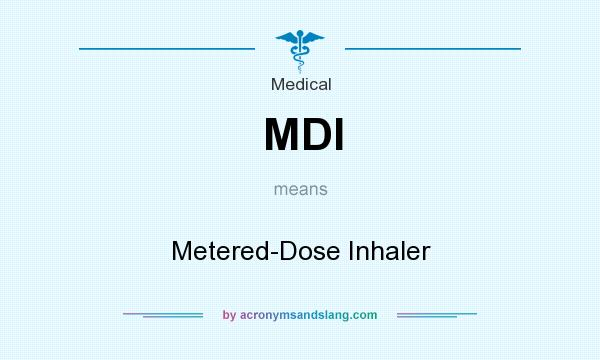 What does MDI mean? It stands for Metered-Dose Inhaler