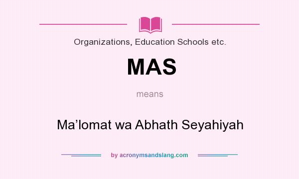 What does MAS mean? It stands for Ma'lomat wa Abhath Seyahiyah