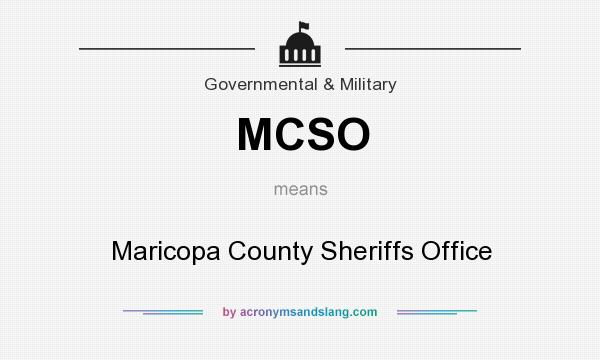 What does MCSO mean? It stands for Maricopa County Sheriffs Office