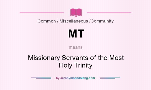 What does MT mean? It stands for Missionary Servants of the Most Holy Trinity