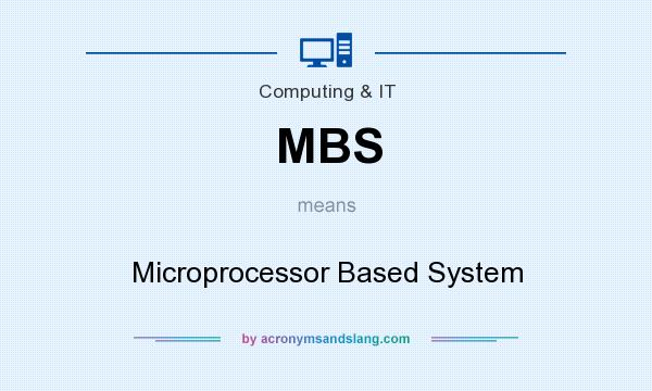 What does MBS mean? It stands for Microprocessor Based System