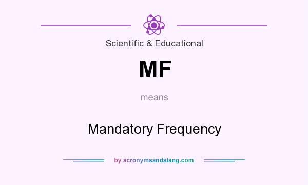 What does MF mean? It stands for Mandatory Frequency
