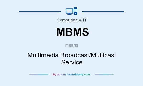 What does MBMS mean? It stands for Multimedia Broadcast/Multicast Service