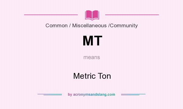 What does MT mean? It stands for Metric Ton