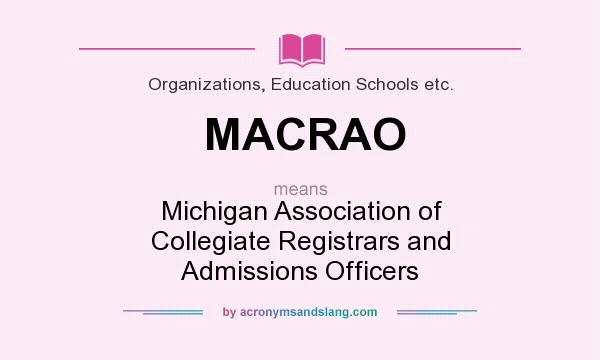 What does MACRAO mean? It stands for Michigan Association of Collegiate Registrars and Admissions Officers