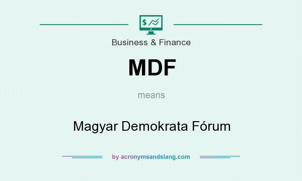 What does MDF mean? It stands for Magyar Demokrata Fórum