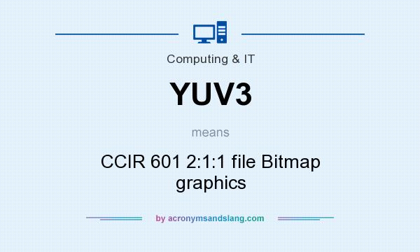 What does YUV3 mean? It stands for CCIR 601 2:1:1 file Bitmap graphics