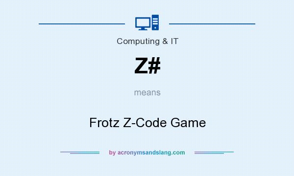 What does Z# mean? It stands for Frotz Z-Code Game