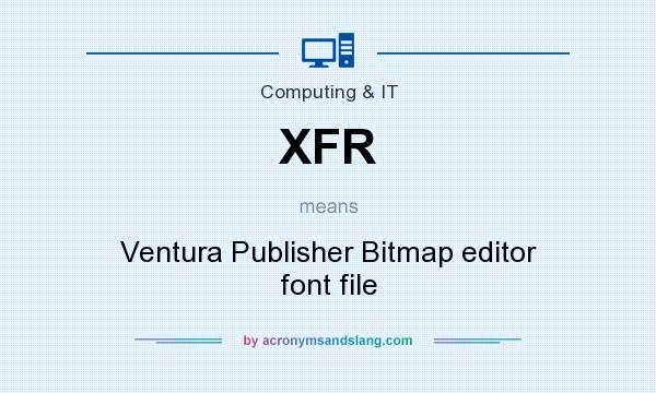 What does XFR mean? It stands for Ventura Publisher Bitmap editor font file