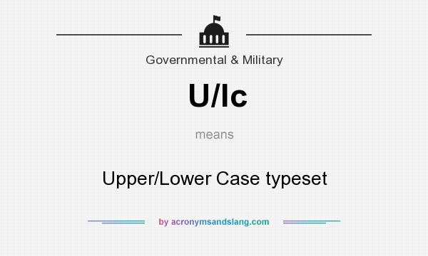 What does U/lc mean? It stands for Upper/Lower Case typeset