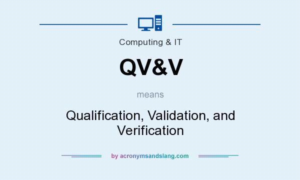 What does QV&V mean? It stands for Qualification, Validation, and Verification
