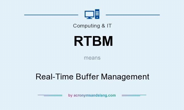 What does RTBM mean? It stands for Real-Time Buffer Management