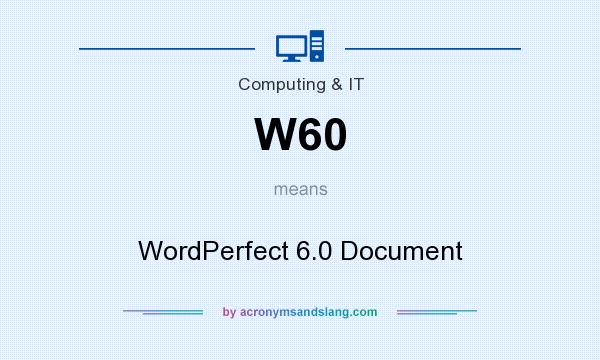 What does W60 mean? It stands for WordPerfect 6.0 Document