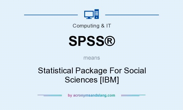 What does SPSS® mean? It stands for Statistical Package For Social Sciences [IBM]
