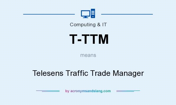 What does T-TTM mean? It stands for Telesens Traffic Trade Manager