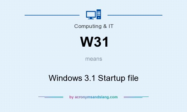 What does W31 mean? It stands for Windows 3.1 Startup file