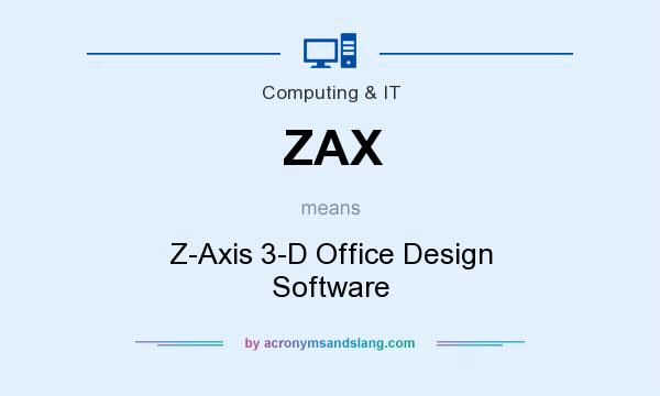 What does ZAX mean? It stands for Z-Axis 3-D Office Design Software