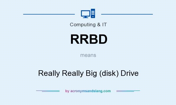 What does RRBD mean? It stands for Really Really Big (disk) Drive