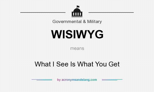 What does WISIWYG mean? It stands for What I See Is What You Get