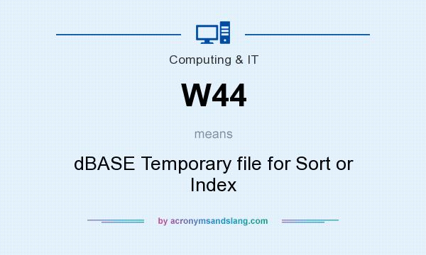 What does W44 mean? It stands for dBASE Temporary file for Sort or Index