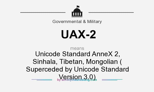 What does UAX-2 mean? It stands for Unicode Standard AnneX 2, Sinhala, Tibetan, Mongolian ( Superceded by Unicode Standard Version 3.0)