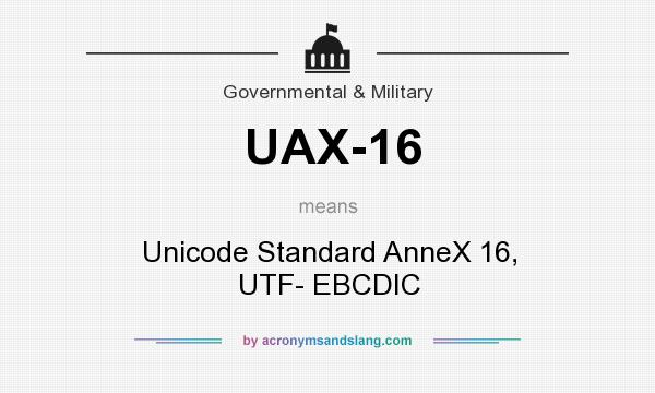 What does UAX-16 mean? It stands for Unicode Standard AnneX 16, UTF- EBCDIC